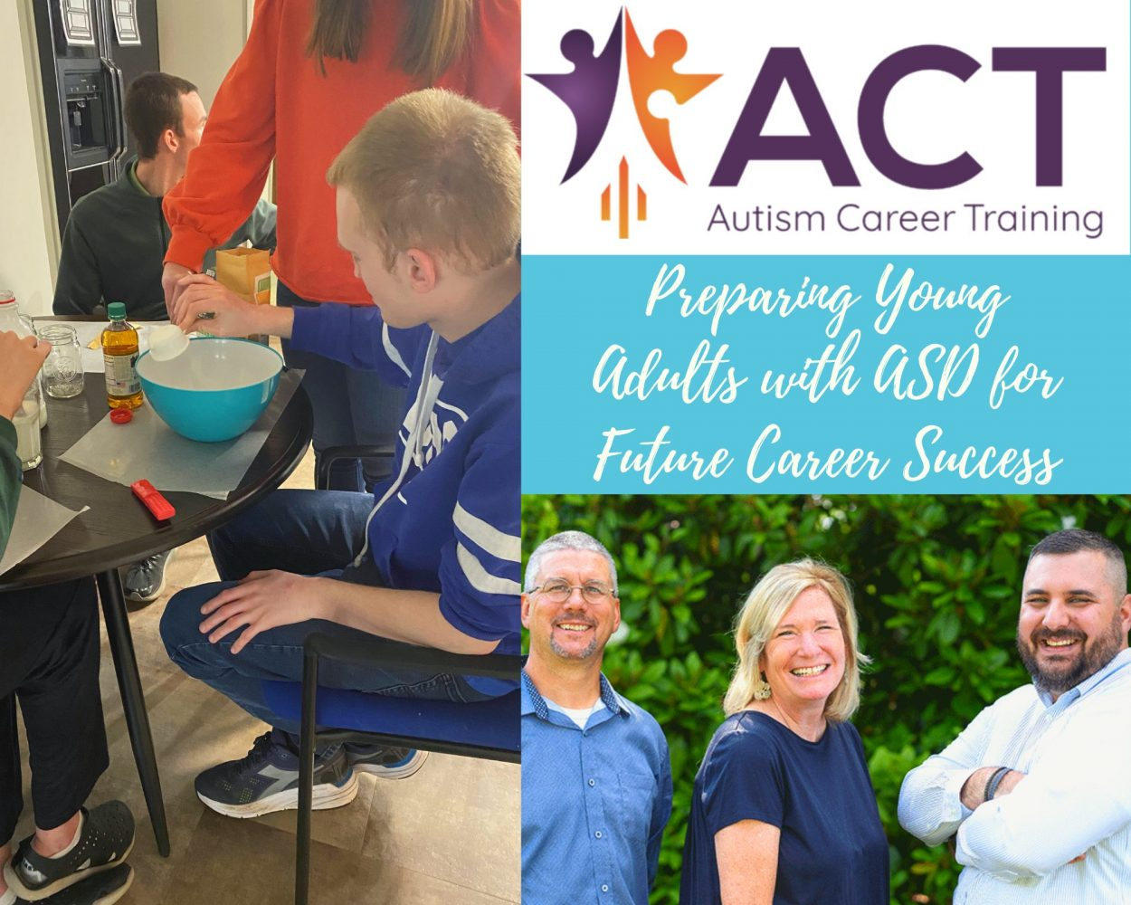 """image with ACT Autism Career Training logo top right below """"Preparing Young Adults with ASD for Future Career Success."""" Below words is an image of 3 people and one image with a person sitting at a table is to the left."""